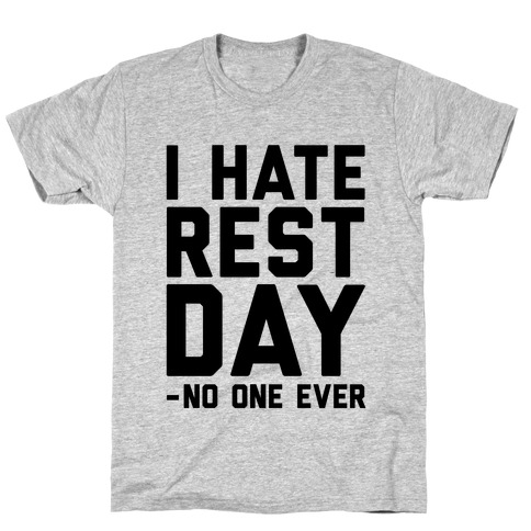 I Hate Rest Day - No One Ever T-Shirt
