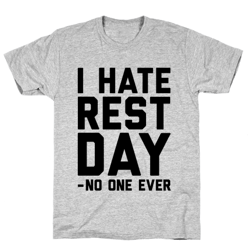 I Hate Rest Day - No One Ever Mens T-Shirt