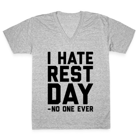 I Hate Rest Day - No One Ever V-Neck Tee Shirt
