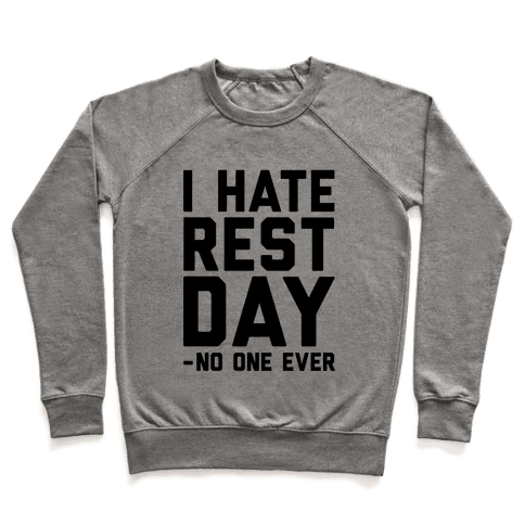 I Hate Rest Day - No One Ever Pullover