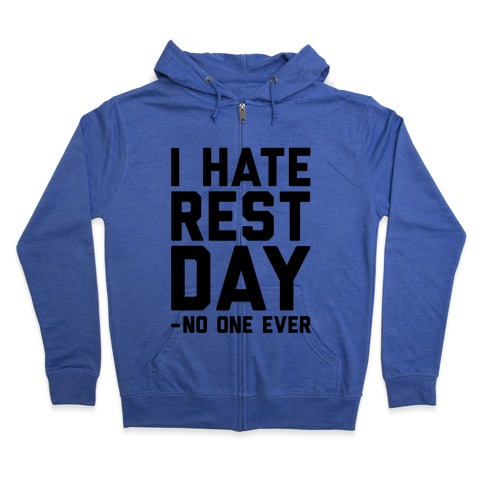 I Hate Rest Day - No One Ever Zip Hoodie