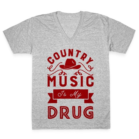Country Music Is My Drug V-Neck Tee Shirt