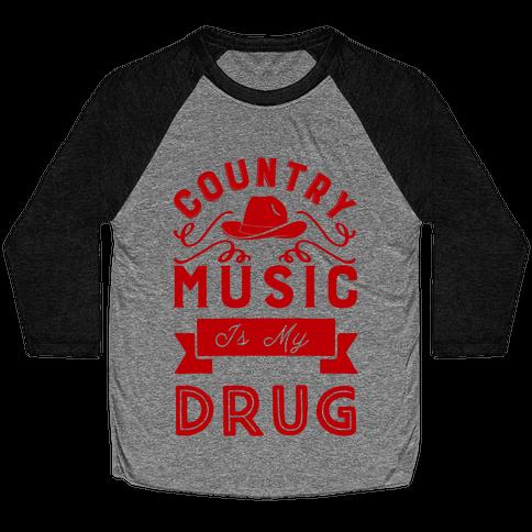 Country Music Is My Drug Baseball Tee