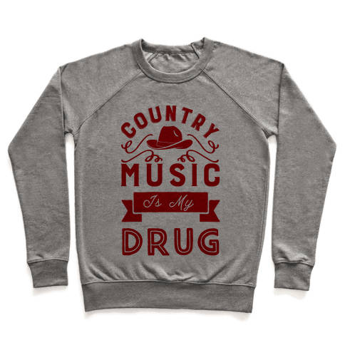 Country Music Is My Drug Pullover