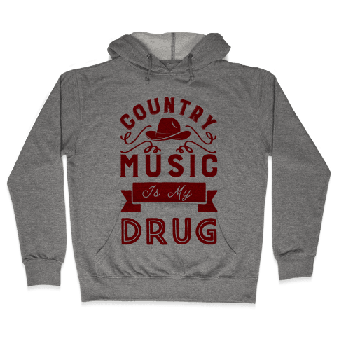 Country Music Is My Drug Hooded Sweatshirt