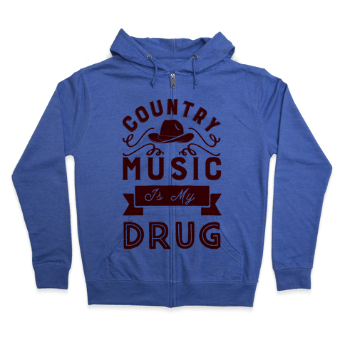Country Music Is My Drug Zip Hoodie
