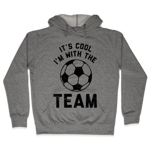 It's Cool I'm With the Team Hooded Sweatshirt