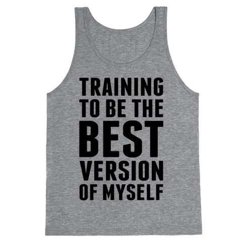 Training To Be The Best Version Of Myself Tank Top