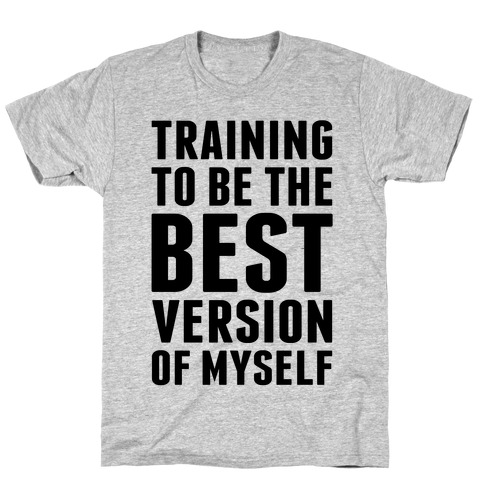 Training To Be The Best Version Of Myself Mens T-Shirt