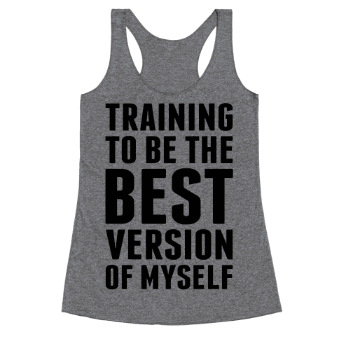 Training To Be The Best Version Of Myself Racerback Tank Top