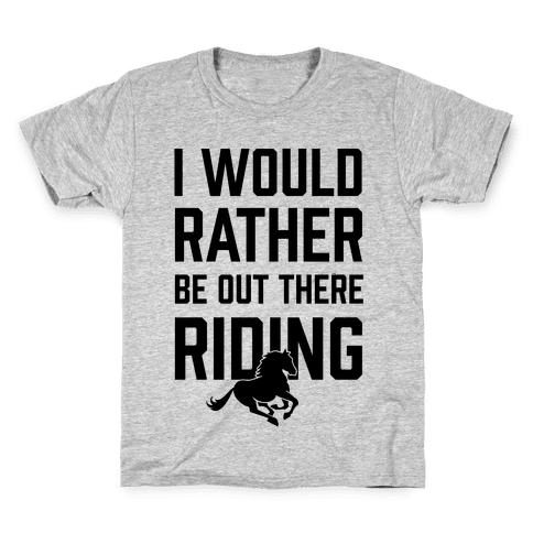 I Would Rather Be Out There Riding Kids T-Shirt