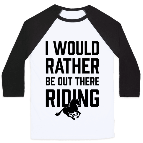 I Would Rather Be Out There Riding Baseball Tee