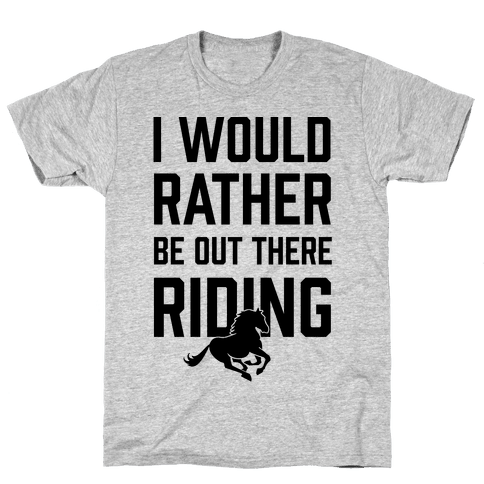 I Would Rather Be Out There Riding