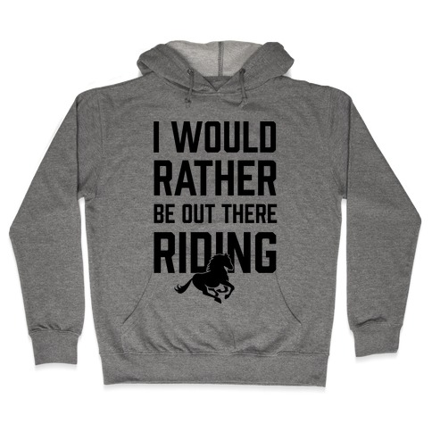 I Would Rather Be Out There Riding Hooded Sweatshirt