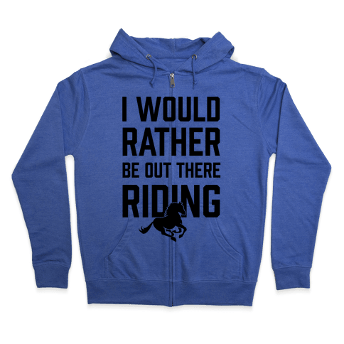 I Would Rather Be Out There Riding Zip Hoodie
