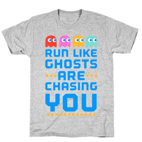 Run Like Ghosts Are Chasing You T-Shirt
