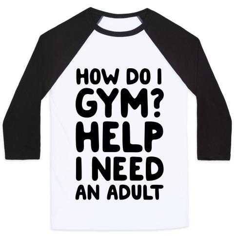 How Do I Gym? Help, I Need An Adult Baseball Tee