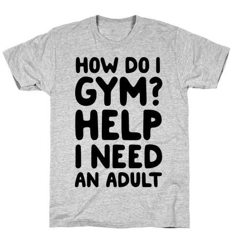 How Do I Gym? Help, I Need An Adult Mens T-Shirt