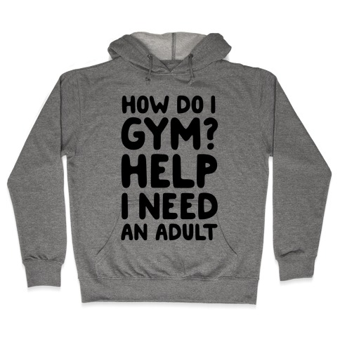 How Do I Gym? Help, I Need An Adult Hooded Sweatshirt
