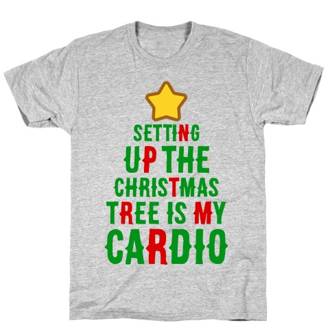 Setting Up The Christmas Tree Is My Cardio T-Shirt