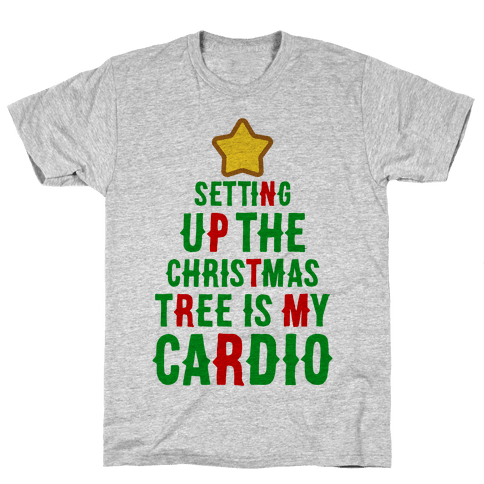 Setting Up The Christmas Tree Is My Cardio Mens T-Shirt