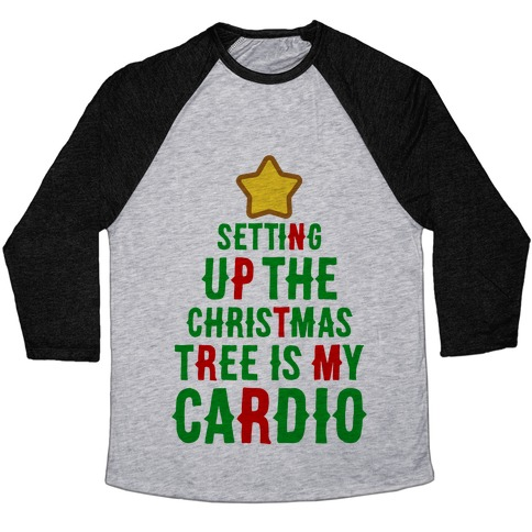 87798b61 Setting Up The Christmas Tree Is My Cardio Baseball Tee | Activate ...