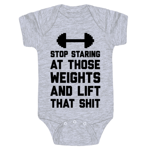 Stop Staring At Those Weights And Lift That Shit Baby Onesy