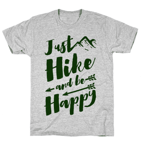 Just Hike and Be Happy Mens/Unisex T-Shirt