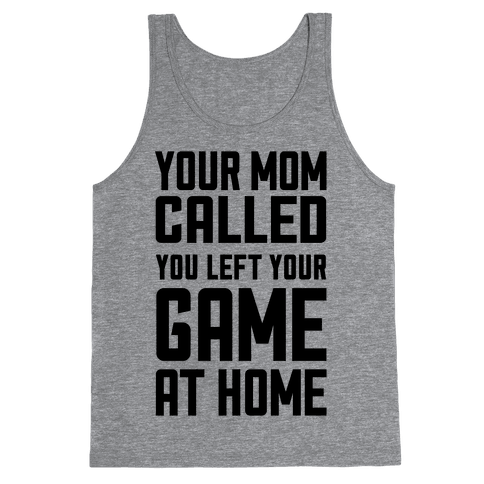 Your Mom Called You Left Your Game At Home