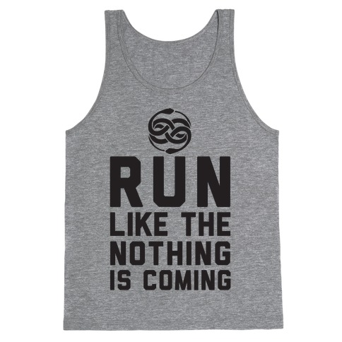 Run Like The Nothing Is Coming Tank Top