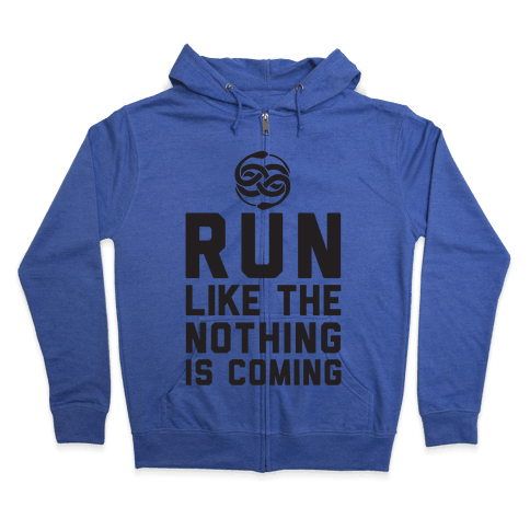 Run Like The Nothing Is Coming Zip Hoodie