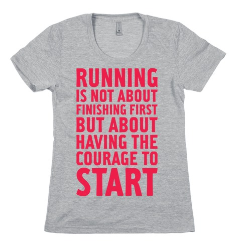 Running Is Not About Finishing First Womens T-Shirt