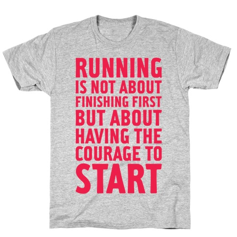 Running Is Not About Finishing First T-Shirt