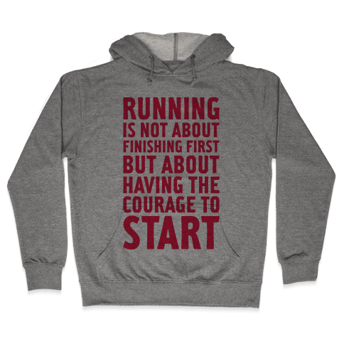 Running Is Not About Finishing First Hooded Sweatshirt