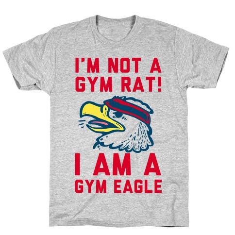 I'm Not a Gym Rat! I Am a Gym EAGLE T-Shirt