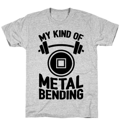 My Kind Of Metalbending T-Shirt