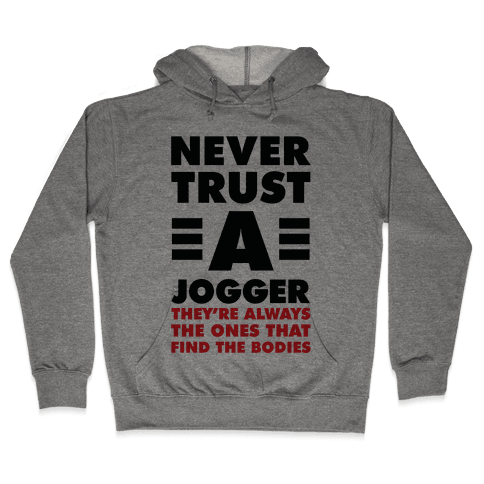 Never Trust a Jogger Hooded Sweatshirt