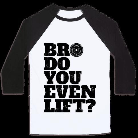 Bro Do You Even Lift? Baseball Tee