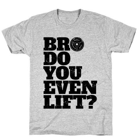 Bro Do You Even Lift? T-Shirt
