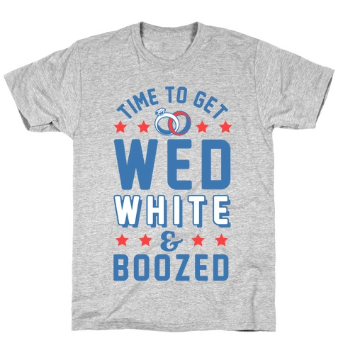 Time to get Wed White & Boozed Mens T-Shirt