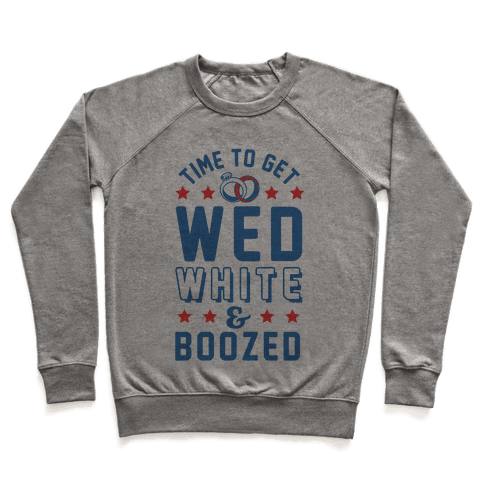 Time to get Wed White & Boozed Pullover