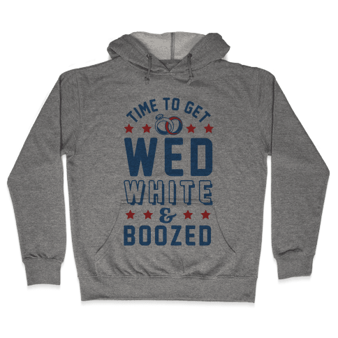Time to get Wed White & Boozed Hooded Sweatshirt