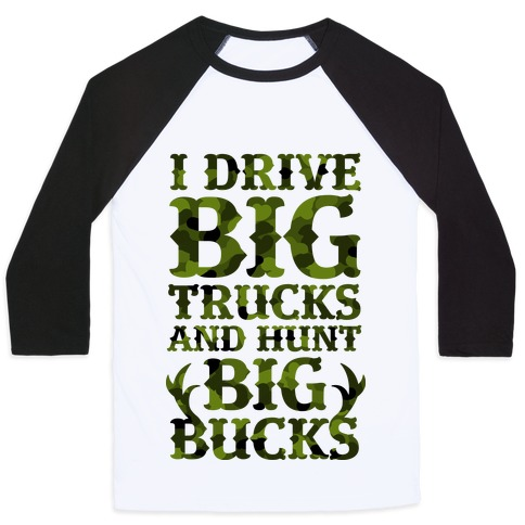 I Drive Big Trucks & Hunt Big Bucks Baseball Tee