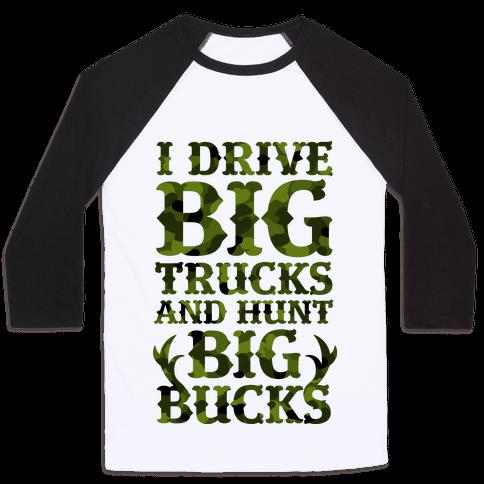 I Drive Big Trucks & Hunt Big Bucks Baseball Tee