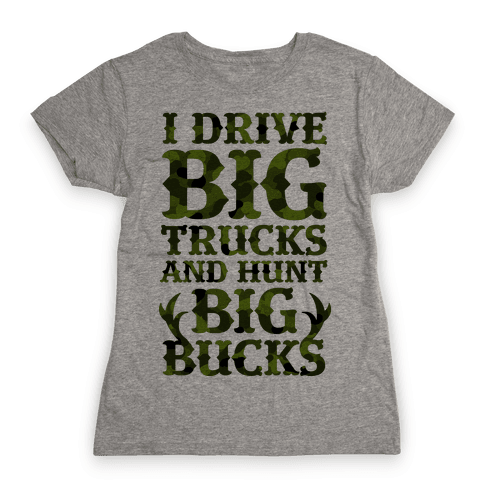 I Drive Big Trucks & Hunt Big Bucks Womens T-Shirt