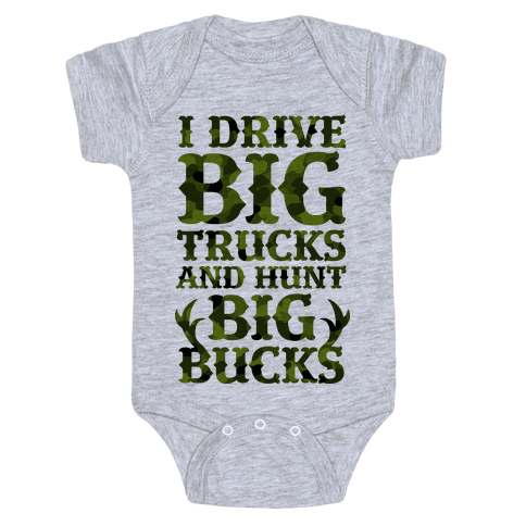 I Drive Big Trucks & Hunt Big Bucks Baby Onesy