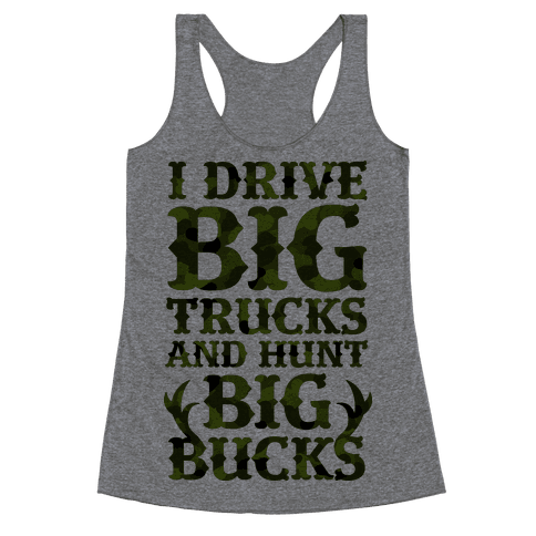 I Drive Big Trucks & Hunt Big Bucks Racerback Tank Top
