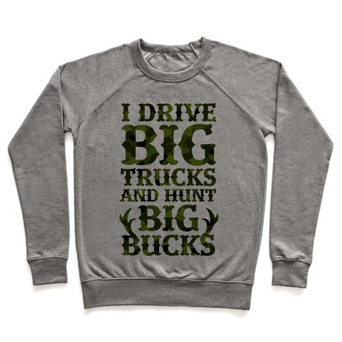 I Drive Big Trucks & Hunt Big Bucks Pullover