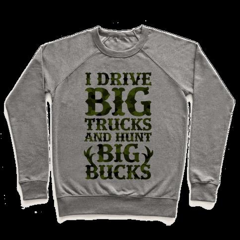 I Drive Big Trucks & Hunt Big Bucks Pullover
