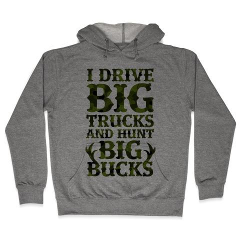 I Drive Big Trucks & Hunt Big Bucks Hooded Sweatshirt